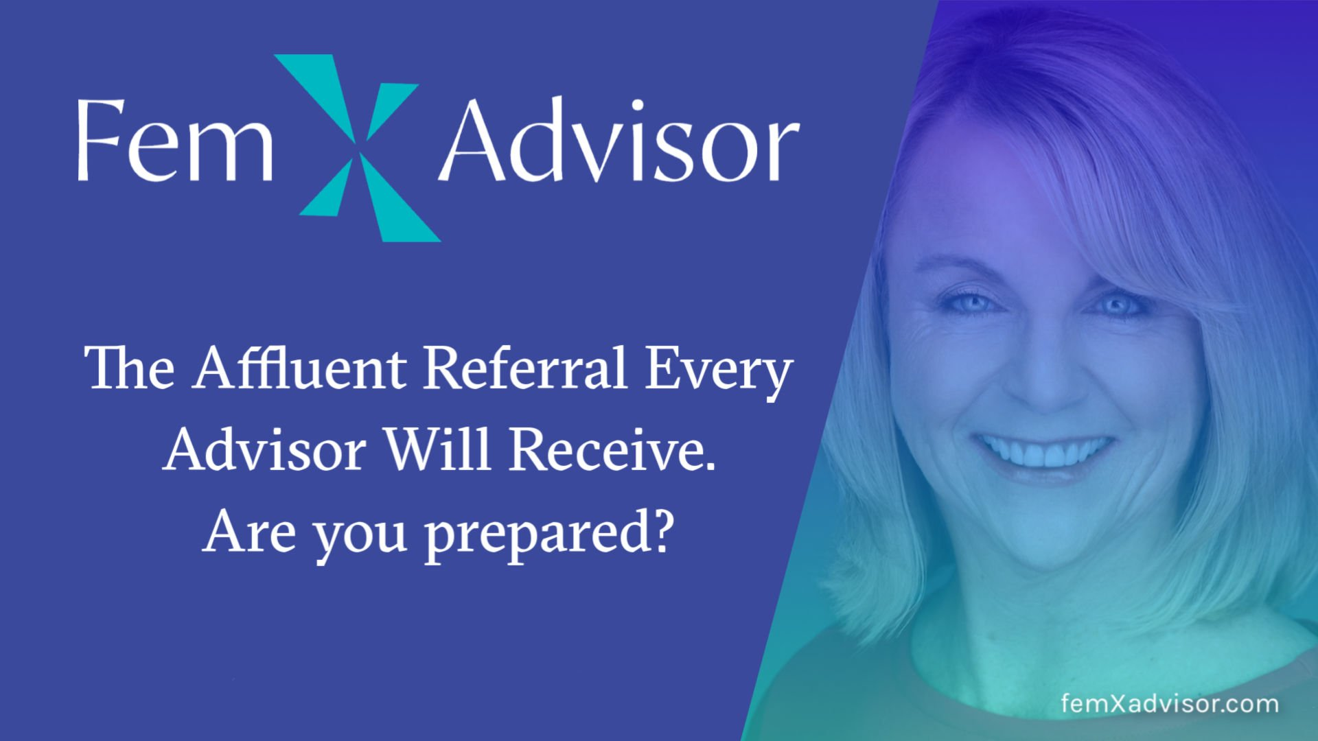 The Affluent Referral Every Advisor Will Receive - Are You Prepared?